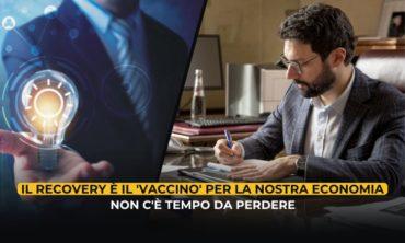 Il Recovery è il 'vaccino' per la nostra economia, non c'è tempo da perdere